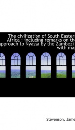 the civilization of south eastern africa including remarks on the approach to_cover