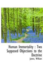 human immortality two supposed objections to the doctrine_cover