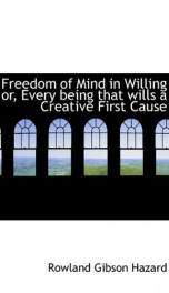 freedom of mind in willing or every being that wills a creative first cause_cover