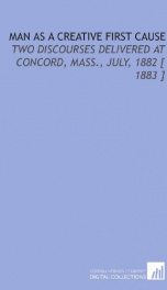 man as a creative first cause two discourses delivered at concord mass july_cover