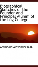 biographical sketches of the founder and principal alumni of the log college_cover