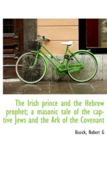 the irish prince and the hebrew prophet a masonic tale of the captive jews and_cover