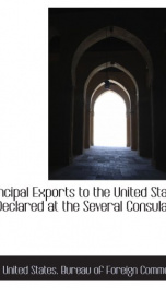 principal exports to the united states declared at the several consulates_cover