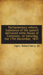 parliamentary reform substance of the speech delivered inthe house of commons_cover