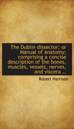 the dublin dissector or manual of anatomy comprising a concise description of_cover
