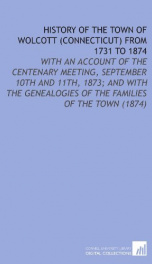 history of the town of wolcott connecticut from 1731 to 1874 with an account_cover