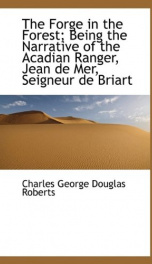 the forge in the forest being the narrative of the acadian ranger jean de mer_cover