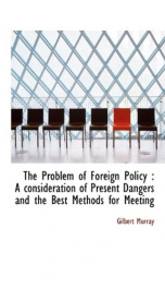 the problem of foreign policy a consideration of present dangers and the best_cover