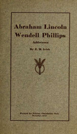 Abraham Lincoln ; Wendell Phillips : addresses_cover