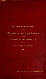 History and evidence of the passage of Abraham Lincoln from Harrisburg, Pa., to Washington, D.C., on the 22d and 23d of February, 1861_cover