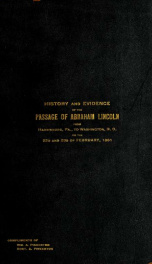 History and evidence of the passage of Abraham Lincoln from Harrisburg, Pa., to Washington, D.C. : on the twenty-second and twenty-third of February, eighteen hundred and sixty-one_cover