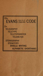 The Evans basic English code : a system of abbreviation of the English language ; with a vocabulary of all the basic and most frequently used words and phrases, employing the well-known Phillips code method of abbreviation ..._cover