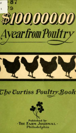 $ [Dollar sign] 100,000 per year from poultry. The Curtiss poultry book, being a complete and accurate account of the great plant and present successful methods of W. R. and W. J. Curtiss_cover