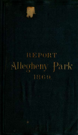 Annual report of the Park Commission of the city of Allegheny .. v.21870_cover