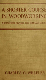 A shorter course in woodworking; a practical manual for home and school_cover
