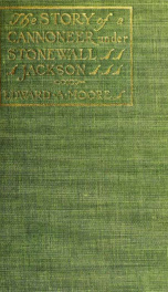 The story of a cannoneer under Stonewall Jackson, in which is told the part taken by the Rockbridge artillery in the Army of northern Virginia_cover