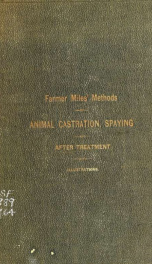 A short and complete examination of Farmer Miles' methods of animal castration, spaying and after treatment_cover