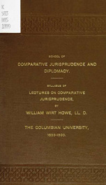 Course in comparative jurisprudence, synopsis : second year class, 1899-1900, School of Comparative Jurisprudence and Diplomacy, Columbian University_cover