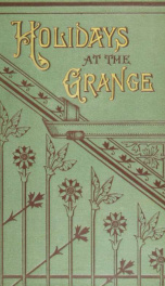 Holidays at the grange : or, A week's delight : games and stories for parlor and fireside_cover