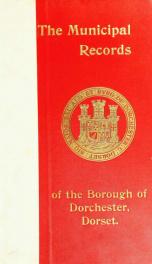 The municipal records of the borough of Dorchester, Dorset;_cover