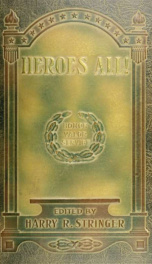 Heroes all! A compendium of the names and official citations of the soldiers and citizens of the United States and of her allies who were decorated by the American government for exceptional heroism and conspicuous service above and beyond the call of dut_cover