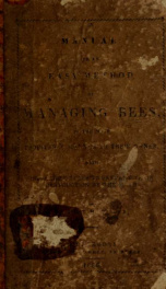A manual: or, An easy method of managing bees, in the most profitable manner to their owner, with infallible rules to prevent their destruction by the moth_cover