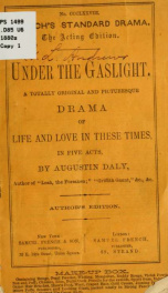 Under the gaslight: a totally original and picturesque drama of life and love in these times, in five acts_cover
