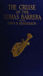 The cruise of the Tomas Barrera; the narrative of a scientific expedition to western Cuba and the Colorados reefs, with observations on the geology, fauna, and flora of the region_cover