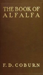 The book of alfalfa; history, cultivation and merits. Its uses as a forage and fertilizer_cover