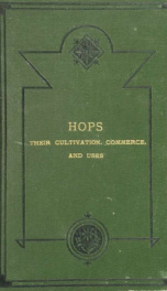 Hops; their cultivation, commerce, and uses in various countries. A manual of reference for the grower, dealer, and brewer_cover