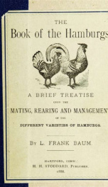 The Book of the Hamburgs; a brief treatise upon the mating, rearing and management of the varieties of Hamburgs_cover