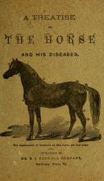 """A treatise on the horse and his diseases : illustrated, containing an """"index of diseases"""", which gives the symptoms, cause, and the best treatment of each ..._cover"""
