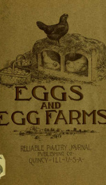 Eggs and egg farms; devoted to increased egg production, contributed to by expert authorities and successful breeders, who furnish life-long experiences in the production of eggs, methods of feeding, market requirements, and desirable breeds for the farm _cover