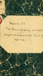 The blue and gray; an original allegorical drama of the Civil War of 1861 to 1866. In five acts_cover