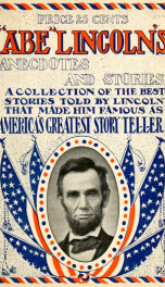 """Abe"" Lincoln's anecdotes and stories : a collection of the best stories told by Lincoln, which made him famous as America's best story teller_cover"
