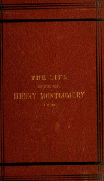 The life of the Rev. Henry Montgomery, LL.D., Dunmurry, Belfast : with selections from his speeches and writings_cover
