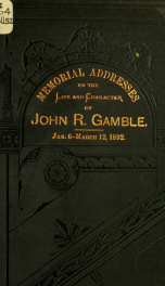 ... Memorial addresses on the life and character of John R. Gamble, (a representative from South Dakota) delivered in the House of representatives and in the Senate, Fifty-second Congress .._cover