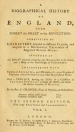 A Biographical history of England, from Egbert the Great to the Revolution : consisting of characters disposed in different classes, and adapted to a methodical catalogue of engraved British heads ; intended as an essay towards reducing our biography to s_cover