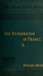 The reformation in France from the revocation of the Edict of Nantes to the incorporation of the reformed churches into the state_cover