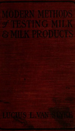 Modern methods of testing milk and milk products; a handbook prepared for the use of dairy students, butter makers, cheese makers, producers of milk, operators in condenseries, managers of milk-shipping stations, milk inspectors, physicians, etc._cover