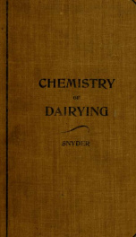 The chemistry of dairying; an outline of the chemical and allied changes which take place in milk, and in the manufacture of butter and cheese; and the rational feeding of dairy stock_cover