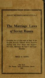 The marriage laws of soviet Russia; complete text of first code of laws of the Russian socialist federal soviet republic dealing with civil status and domestic relations, marriage, the family and guardianship_cover