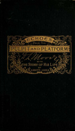 Echoes from the pulpit and platform : or, Living truths for head and heart ; illustrated by upwards of five hundred thrilling anecdotes and incidents, personal experiences, touching home scenes, and stories of tender pathos drawn from the bright and shady_cover