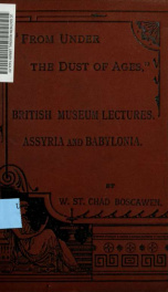 """From under the dust of ages"" : a series of six lectures on the history and antiquities of Assyria and Babylonia, delivered at the British Museum_cover"
