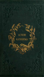 Autumn gatherings, being a collection of prose and poetry, sacred and secular_cover