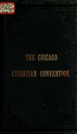 Sermons and addresses, question drawer and other proceedings of the Christian Convention held in Chicago, September 18th to 20th, 1883_cover