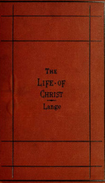 The life of the Lord Jesus Christ: a complete critical examination of the origin, contents, and connection of the Gospels 2_cover