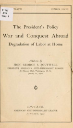 The President's policy; war and conquest abroad, degradation of labor at home; 1_cover