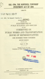 H.R. 4704, the Hopewell Township Investment Act of 1994 : hearing before the Subcommittee on Public Buildings and Grounds of the Committee on Public Works and Transportation, House of Representatives, One Hundred Third Congress, second session, August 10,_cover