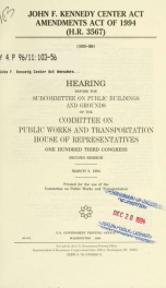 John F. Kennedy Center Act Amendments Act of 1994 (H.R. 3567) : hearing before the Subcommittee on Public Buildings and Grounds of the Committee on Public Works and Transportation, House of Representatives, One Hundred Third Congress, second session, Marc_cover